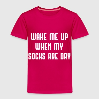 Wake Me Up When My Socks Are Dry - Toddler Premium T-Shirt