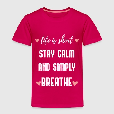 Clever Life is Short Stay Calm and Simply Breathe - Toddler Premium T-Shirt