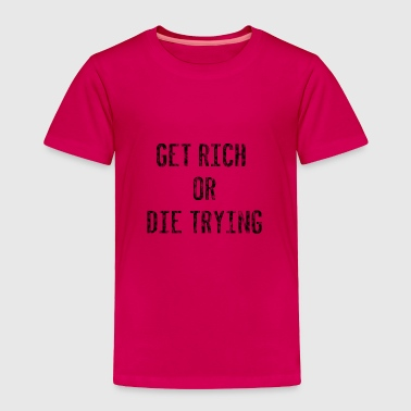 Hustlers GET RICH OR DIE TRYING - Toddler Premium T-Shirt