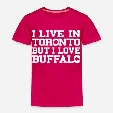 Live I Live In Toronto But I Love Buffalo Clothing Tees - Toddler Premium T-Shirt