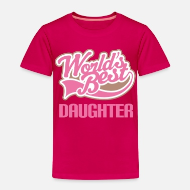 Best Daughter In The World World's Best Daughter - Toddler Premium T-Shirt