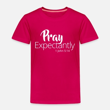 Pray Expectantly - White - Toddler Premium T-Shirt