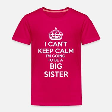 Pregnancy I Can't Keep Calm I'm going to be a BIG SISTER Kid - Toddler Premium T-Shirt