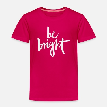 Bright Colors Be Bright - Toddler Premium T-Shirt