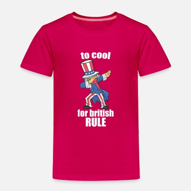 Th Of July $th of July to cool fpr british rule dabbing - Toddler Premium T-Shirt
