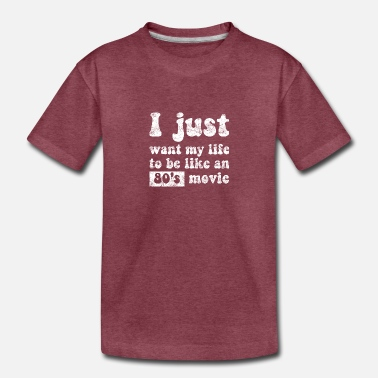 Series I just want my life to be like an 80's movie - Toddler Premium T-Shirt