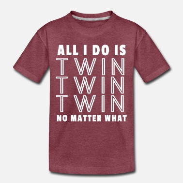 Funny All I Do Is Twin - Funny Tee for Mommy & Dad of Twins - Toddler Premium T-Shirt