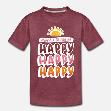 Happiness Happy, Happy, Happy - Toddler Premium T-Shirt