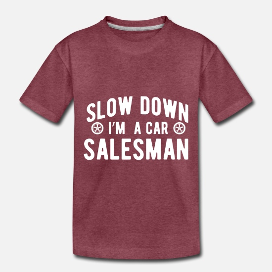 Seller Baby Clothing - Salesman Shirt Slow Down Car Salesman Gift Tee - Toddler Premium T-Shirt heather burgundy
