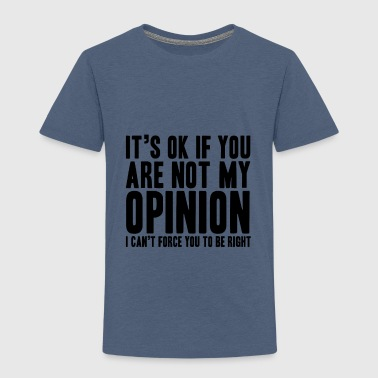 Opinion - Toddler Premium T-Shirt