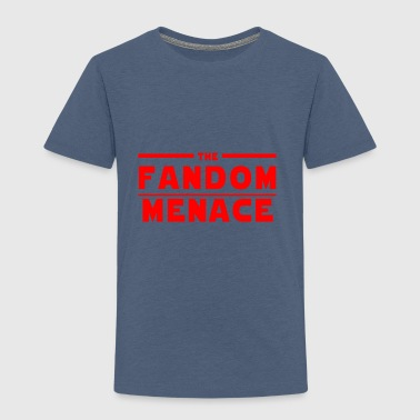 The Fandom Menace - Toddler Premium T-Shirt