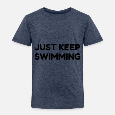 Just Did It JUST KEEP SWIMMING - Toddler Premium T-Shirt