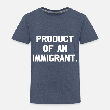 Production Year Product Of An Immigrant - Toddler Premium T-Shirt