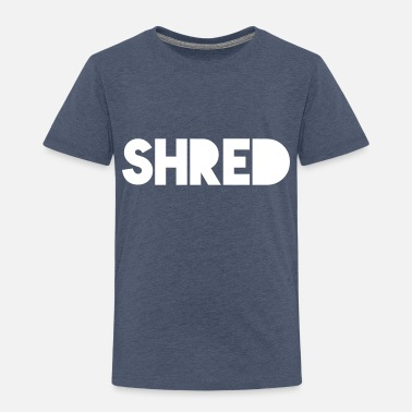 Shred Shred - Toddler Premium T-Shirt