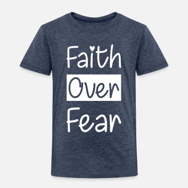 Religious Faith Over Fear Christian Jesus Religious - Toddler Premium T-Shirt
