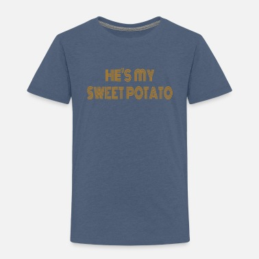 Sweet He's My Sweet Potato Apparel Funny Couples Apparel - Toddler Premium T-Shirt