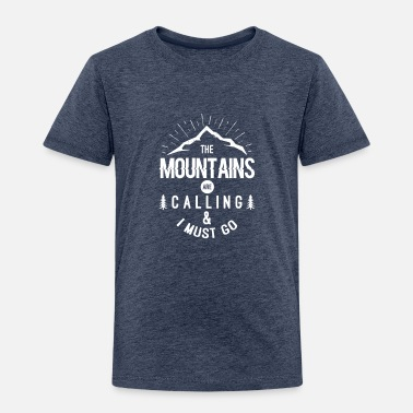 Calling And I The Mountains Are Calling And I Must Go - Toddler Premium T-Shirt