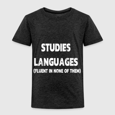 STUDIES LANGUAGES FLUENT IN NONE OF THEM - Toddler Premium T-Shirt
