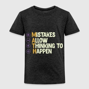 Logic MATH Mistakes Allow Thinking to Happen - Toddler Premium T-Shirt