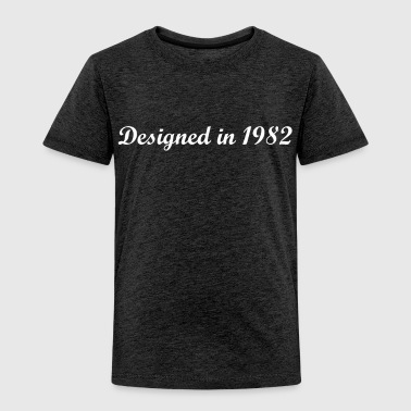 designed in 1982 - Toddler Premium T-Shirt