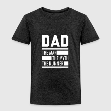 DAD THE MAN. THE MYTH. THE RUNNER. - Tee For Runne - Toddler Premium T-Shirt
