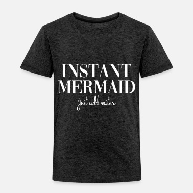 Parttime Instant Mermaid - just add water - Toddler Premium T-Shirt