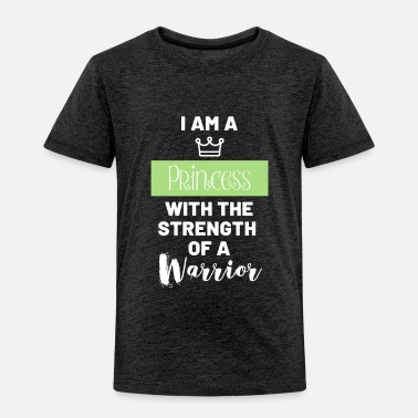 I am a princess with the strength of a warrior - Toddler Premium T-Shirt