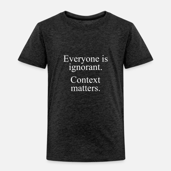 Lives Baby Clothing - Text: Everyone is ignorant... (white) - Toddler Premium T-Shirt charcoal gray