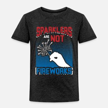 Fireworks Sparklers are not Fireworks - Toddler Premium T-Shirt