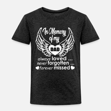 Memory In Memory of my Dad always Loved… Never Forgotten… - Toddler Premium T-Shirt