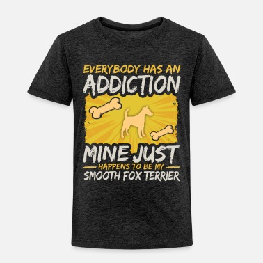 Smooth Smooth Fox Terrier Funny Dog Addiction - Toddler Premium T-Shirt