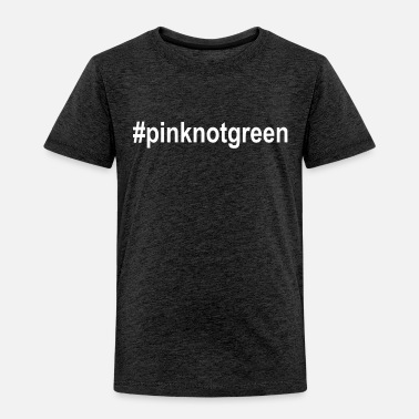 Campaign #pinknotgreen boycott campaign for feminists - Toddler Premium T-Shirt