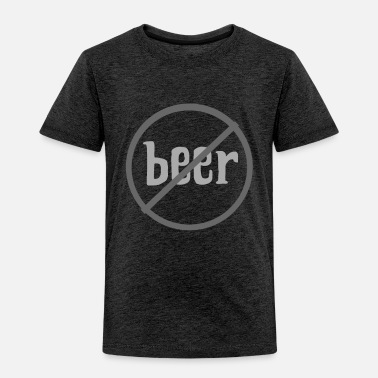 Prohibited Kein Bier No Beer Verbotsschild Caution Geschenk - Toddler Premium T-Shirt