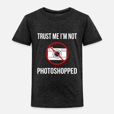 Photoshop Trust me I m not photoshopped social media present - Toddler Premium T-Shirt