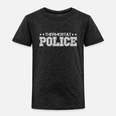 Room Temperature Thermostat Police Gift Sarcasm Heater Heating - Toddler Premium T-Shirt