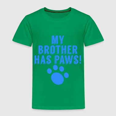 My Brother Has Paws - Toddler Premium T-Shirt