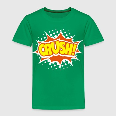 Crush! - Toddler Premium T-Shirt