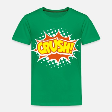 Crush Crush! - Toddler Premium T-Shirt