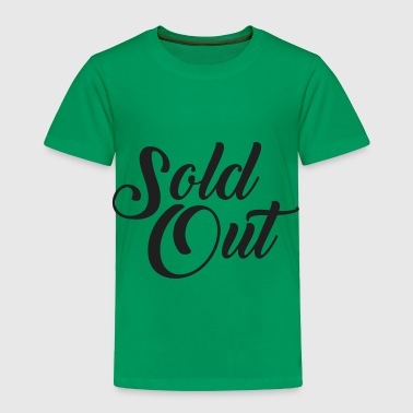 Out Sold Out - Toddler Premium T-Shirt