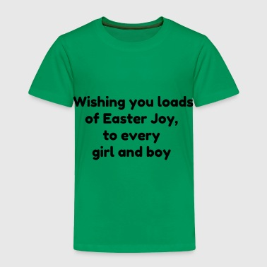 Wishing you loads of Easter Joy to every girl and - Toddler Premium T-Shirt