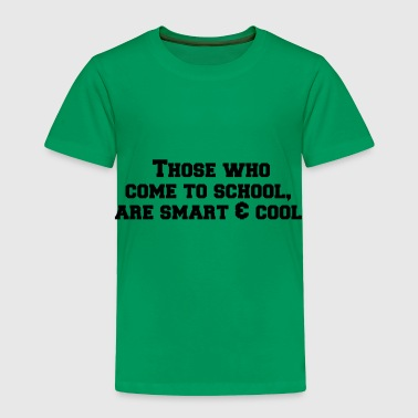 Those who come to school are smart and cool - Toddler Premium T-Shirt