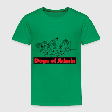 The Dogs of Admin - Toddler Premium T-Shirt