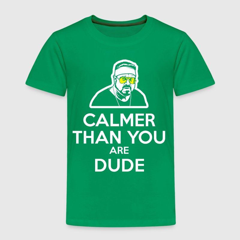 Walter - Calmer Than You Are Dude - Toddler Premium T-Shirt