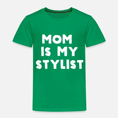 My Mom Is My Stylist Mom is my stylist - Toddler Premium T-Shirt