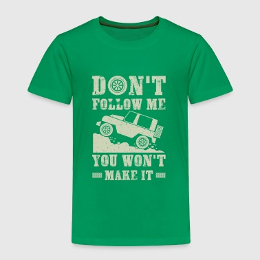Don't follow me you won't make it - offroad gift  - Toddler Premium T-Shirt