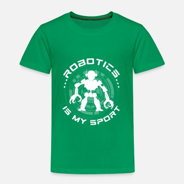 Robot Robotics is my Sport - engineer coder saying  - Toddler Premium T-Shirt