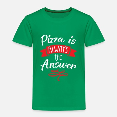 9365477d62 Pizza is always the answer - Toddler Premium T-Shirt