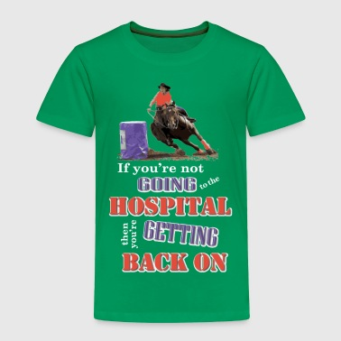 Barrel Racer: Going to the hospital - Toddler Premium T-Shirt