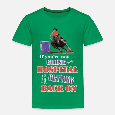 Barrel Barrel Racer: Going to the hospital - Toddler Premium T-Shirt