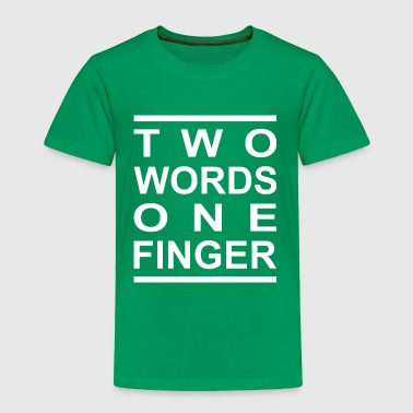 Two words one finger - Toddler Premium T-Shirt